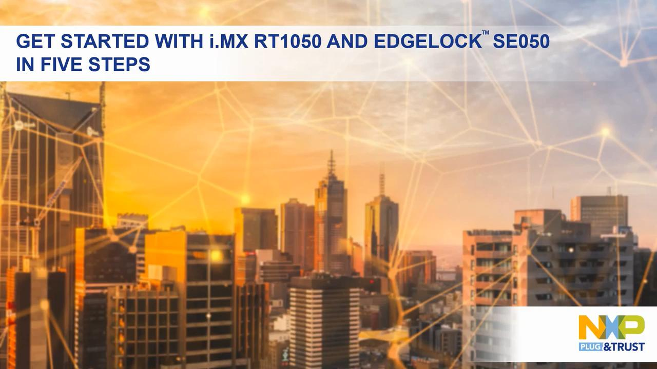 Get Started with EdgeLock™ SE050 and i.MX RT1050  thumbnail